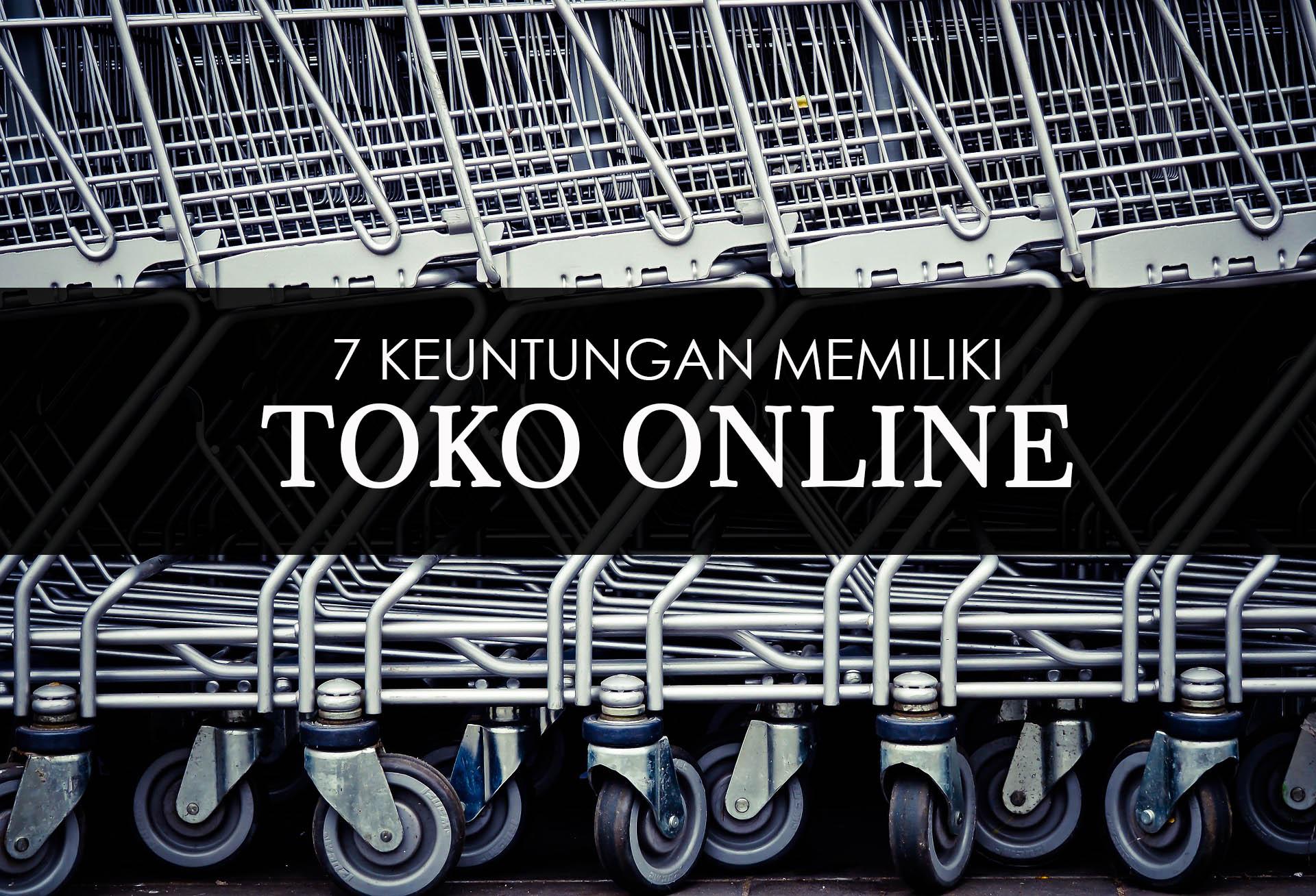 7 Keuntungan Memiliki Toko Online