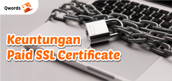 Keuntungan Menggunakan Paid SSL Certificate