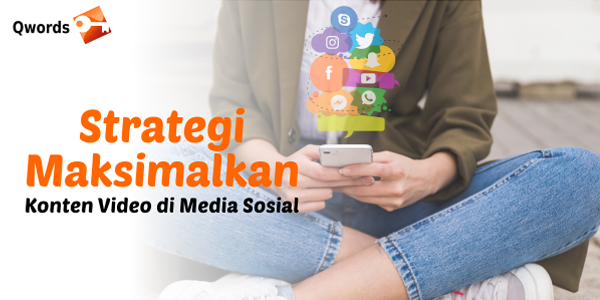 Strategi Maksimalkan Konten Video di Media Sosial