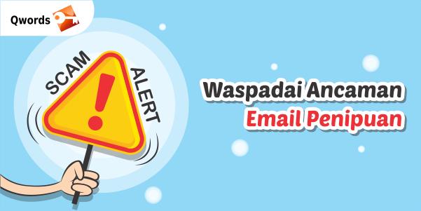 Scam Alert Waspadai Ancaman Email Penipuan Qwords