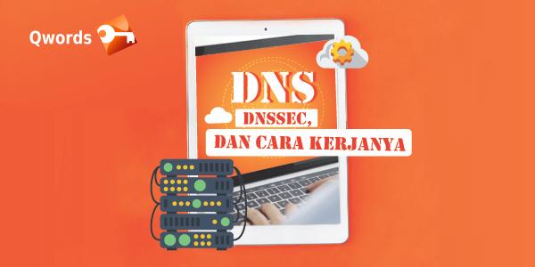 DNS, DNSSEC, dan Cara Kerjanya - Qwords