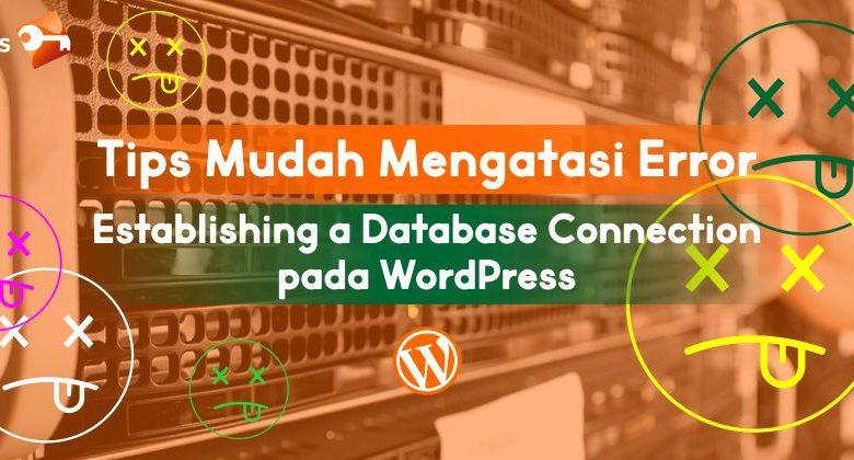 Tips Mudah Cara Mengatasi Error Establishing a Database Connection pada WordPress