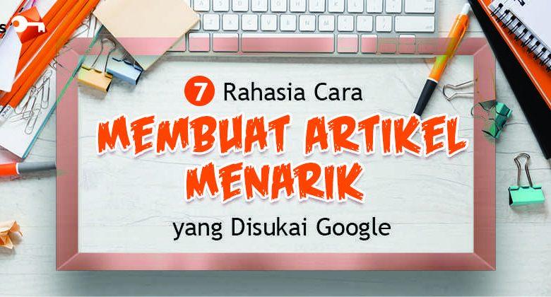 7 Rahasia Cara Membuat Artikel Menarik yang Disukai Google