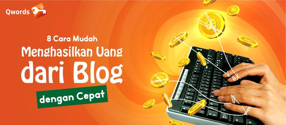 8 Cara Mudah Menghasilkan Uang Dari Blog Dengan Cepat