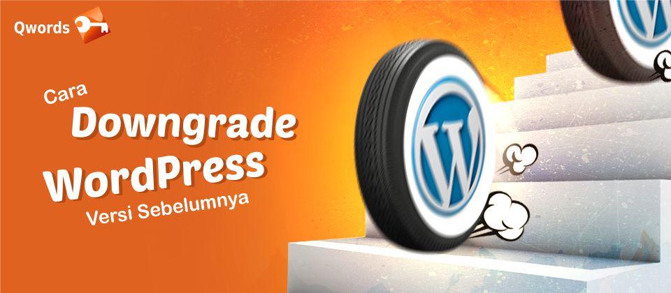 Cara Downgrade WordPress Versi Sebelumnya