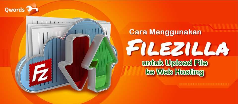 Cara Menggunakan Filezilla untuk Upload File ke Web Hosting