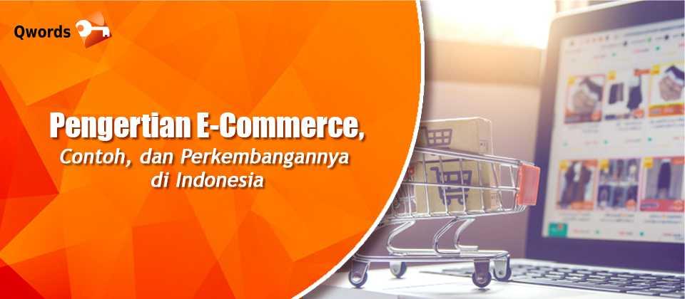Pengertian E-Commerce, Contoh, dan Perkembangannya di Indonesia