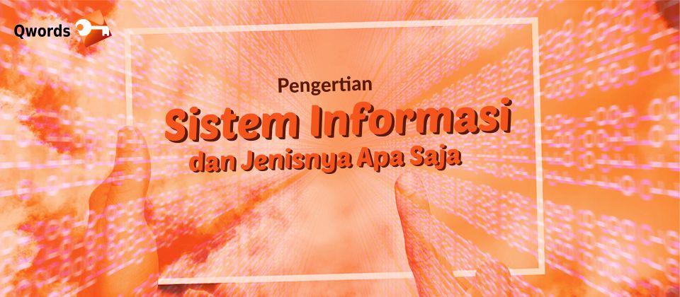 Pengertian Sistem Informasi dan Jenisnya Apa Saja - Qwords