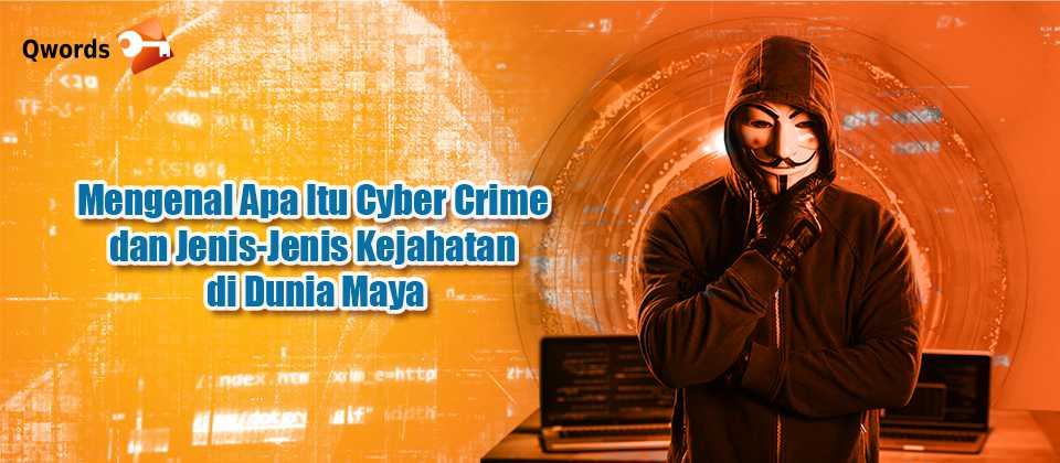 Mengenal Apa Itu Cyber Crime Dan Jenis Jenis Kejahatan Di Dunia Maya Qwords