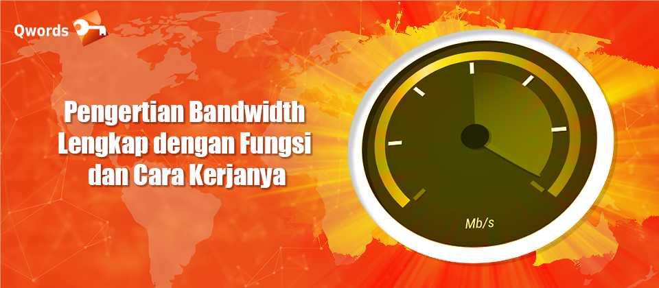 Pengertian Bandwidth Lengkap dengan Fungsi dan Cara Kerjanya