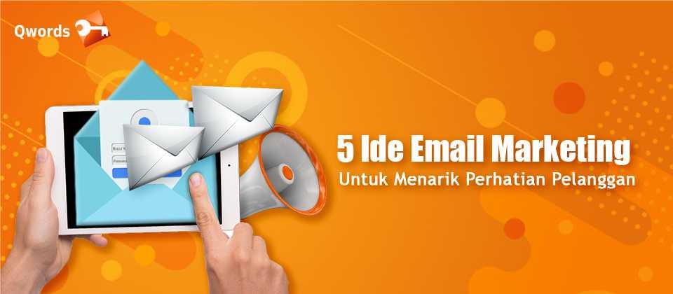 5 Ide Email Marketing Untuk Menarik Perhatian Pelanggan