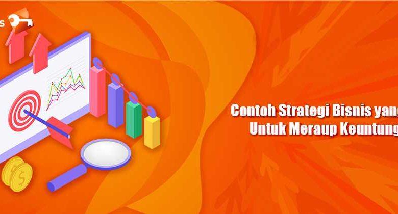 Contoh Strategi Bisnis yang Baik Untuk Meraup Keuntungan