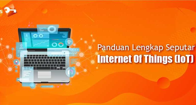 Panduan Lengkap Seputar Internet Of Things (IoT)