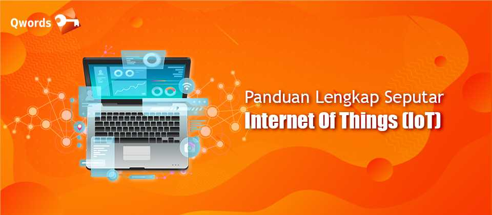 Panduan Lengkap Seputar Internet Of Things (IoT)