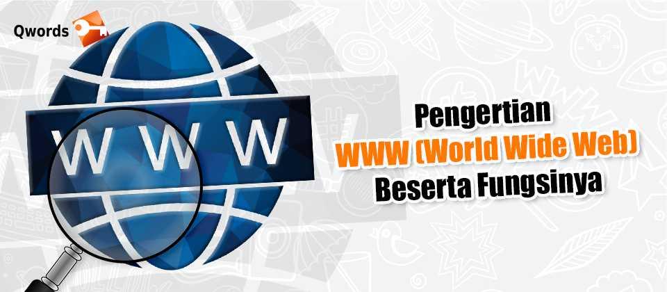 Pengertian WWW (World Wide Web) Beserta Fungsinya