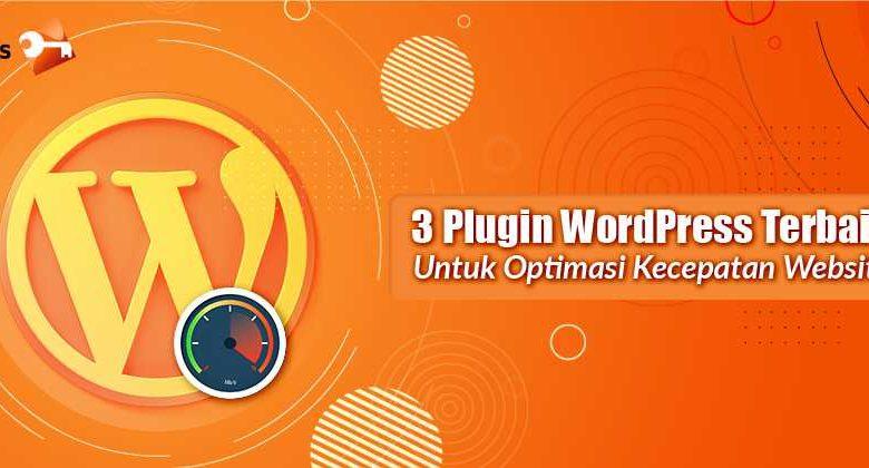 3 Plugin WordPress Terbaik Untuk Optimasi Kecepatan Website