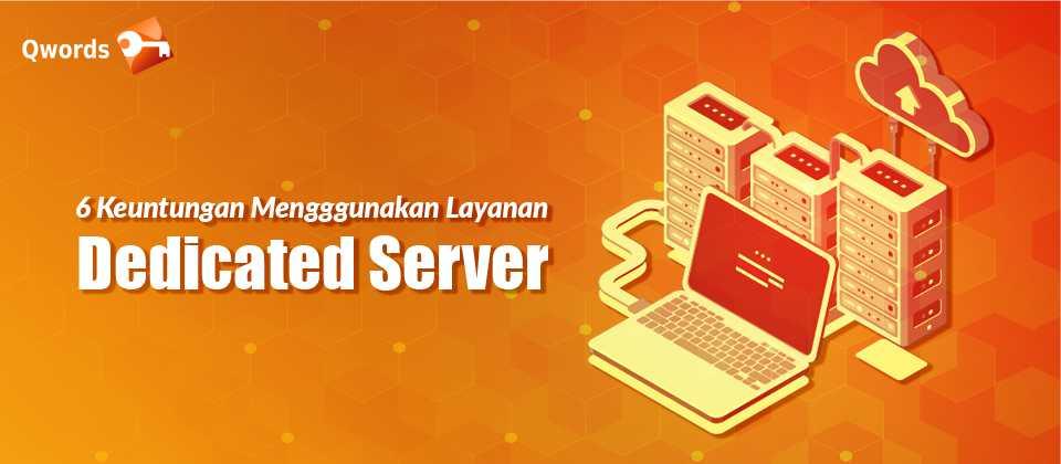 6 Keuntungan Mengggunakan Layanan Dedicated Server