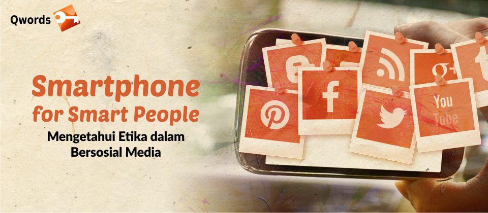 Smartphone for Smart People, Mengetahui Etika Dalam Bersosial Media