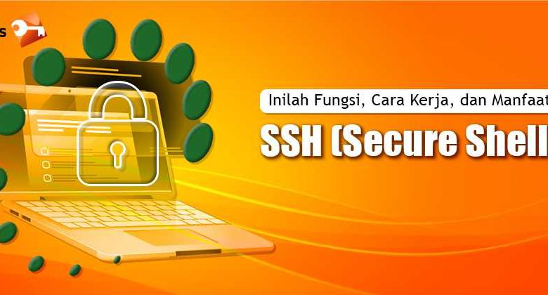 Inilah Fungsi, Cara Kerja, dan Manfaat SSH (Secure Shell)