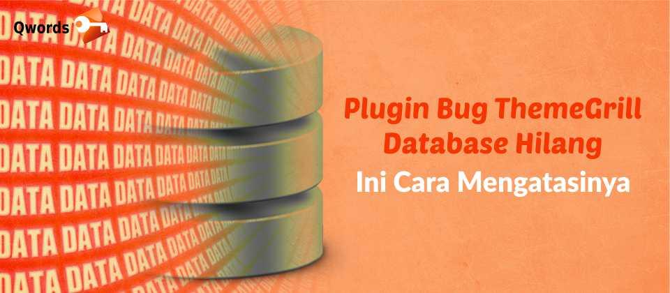 Plugin Bug ThemeGrill Database Hilang, Ini Cara Mengatasinya