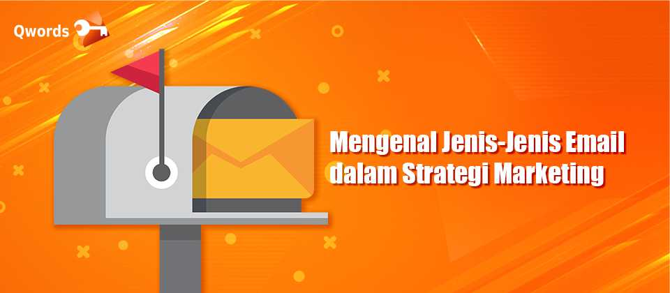 Mengenal Jenis-Jenis Email dalam Strategi Marketing