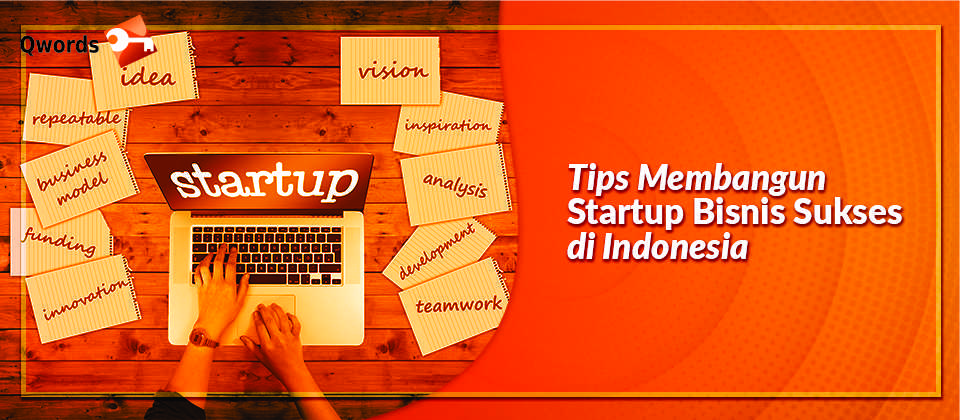 Tips Membangun Startup Bisnis Sukses di Indonesia - Qwords