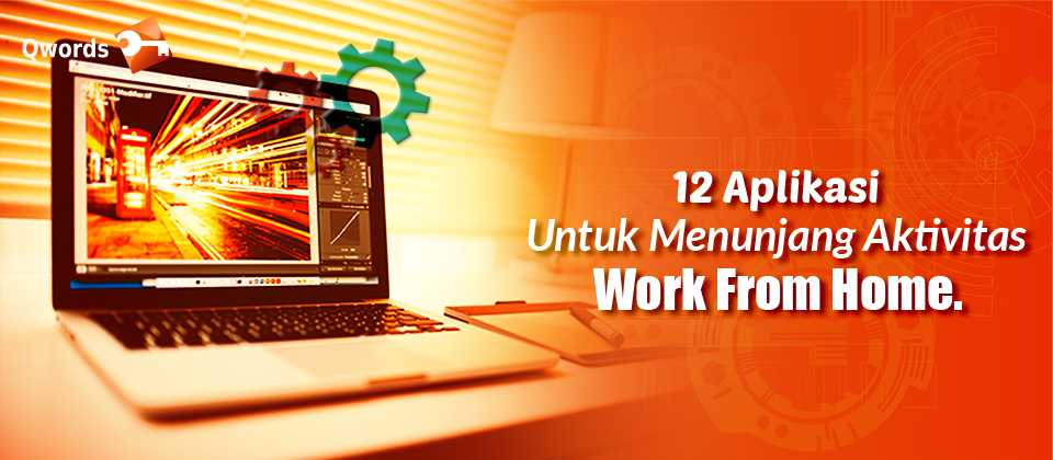 12 Aplikasi Untuk Menunjang Aktivitas Work From Home.