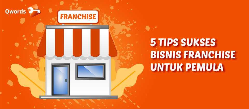 5 Tips Sukses Bisnis Franchise Untuk Pemula - Qwords