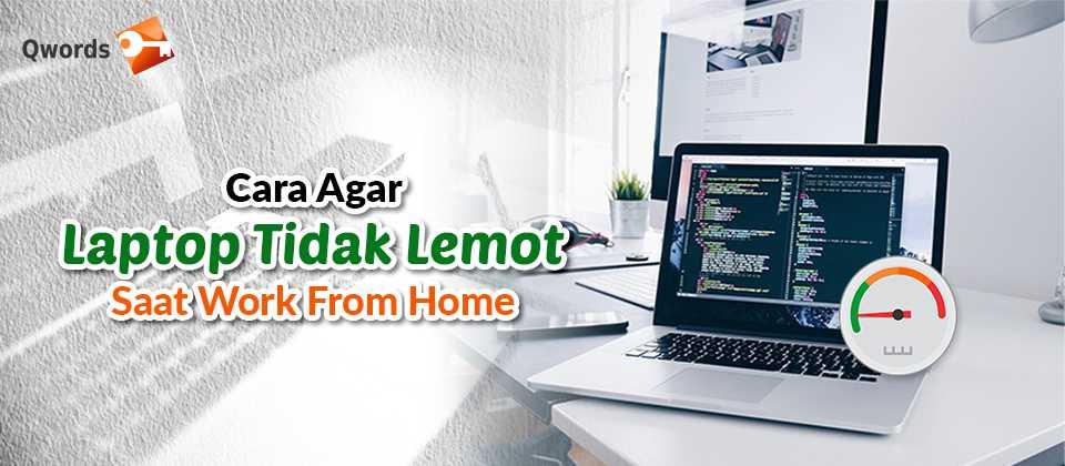 Cara Agar Laptop Tidak Lemot Saat Work From Home