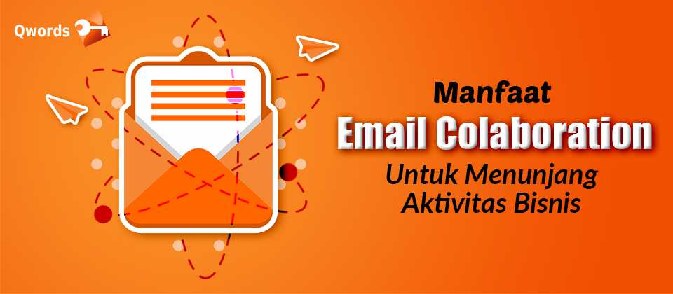 Manfaat Email Colaboration Untuk Menunjang Aktivitas Bisnis