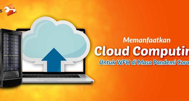 Memanfaatkan Cloud Computing Untuk WFH di Masa Pandemi Corona