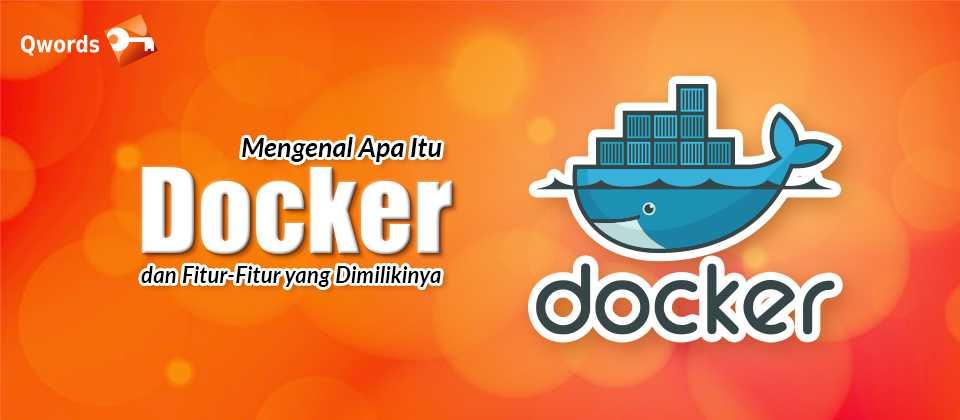 Mengenal Apa Itu Docker dan Fitur-Fitur yang Dimilikinya