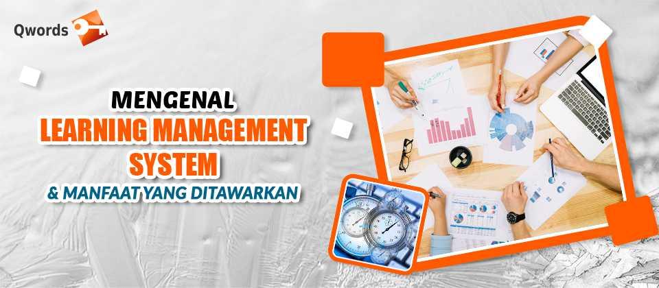Mengenal Learning Management System & Manfaat yang Ditawarkan