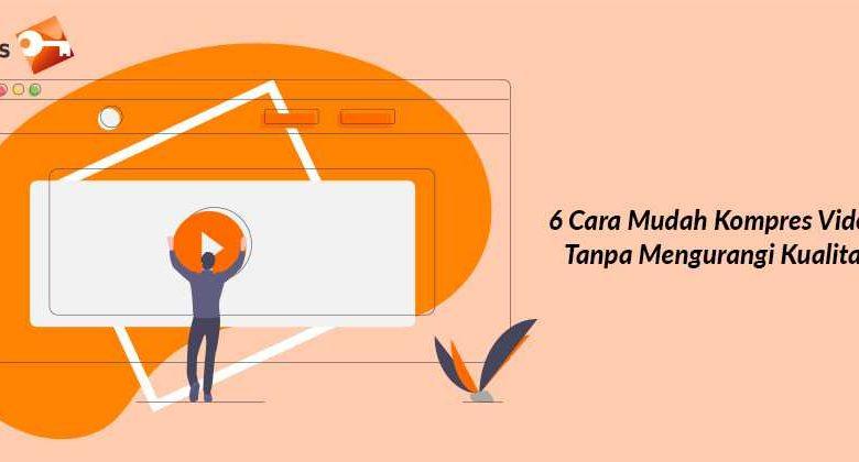 6 Cara Mudah Kompres Video Tanpa Mengurangi Kualitas