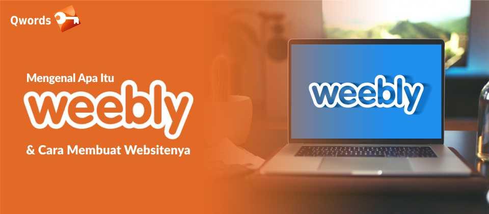 Mengenal Apa Itu Weebly dan Cara Membuat Websitenya