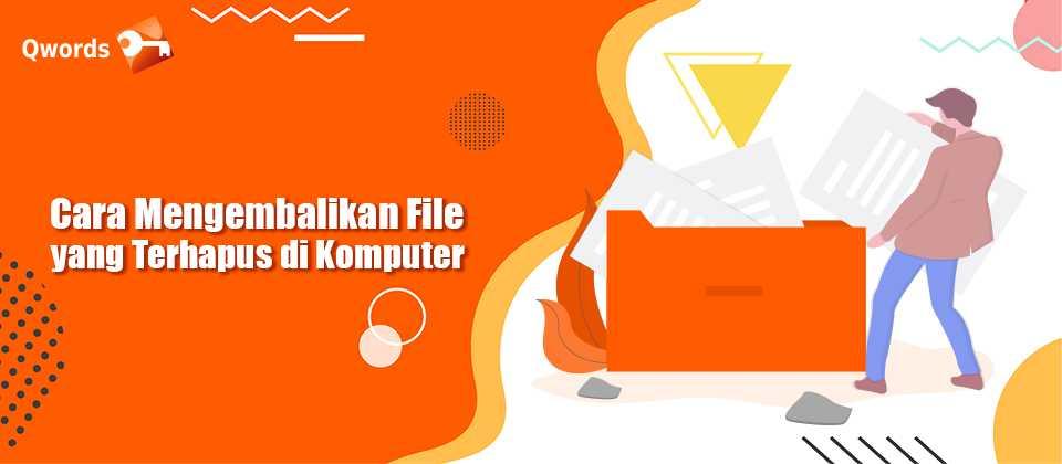 Cara Mengembalikan File yang Terhapus di Komputer - Qwords