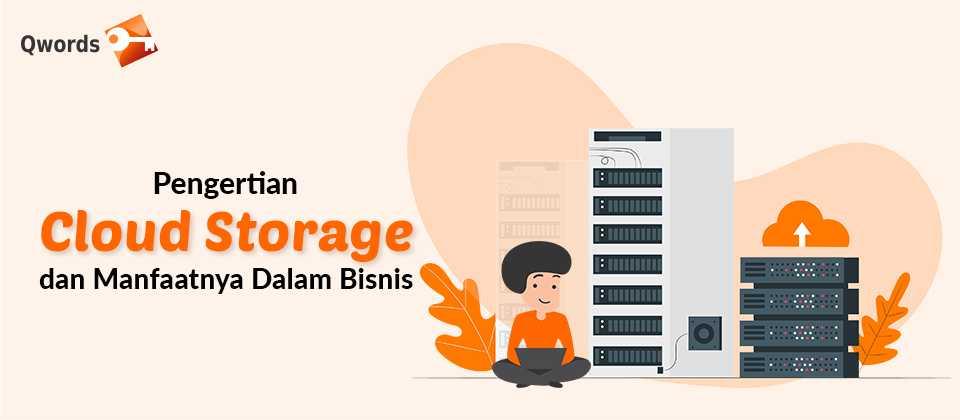 Pengertian Cloud Storage dan Manfaatnya Dalam Bisnis