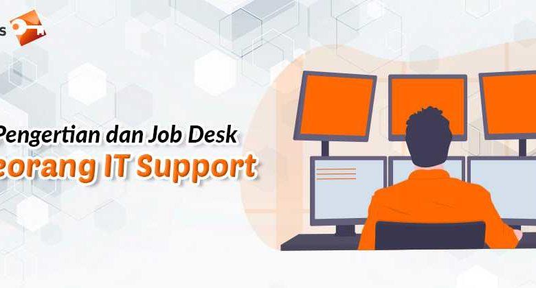 Pengertian dan Job Desk Seorang IT Support