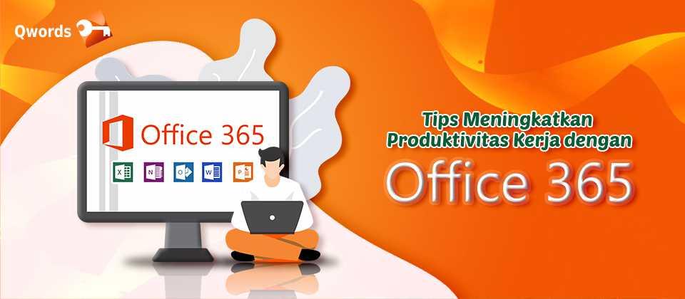 Tips Meningkatkan Produktivitas Kerja dengan Office 365