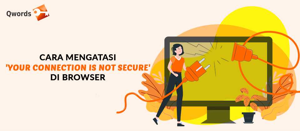 Cara Mengatasi 'Your Connection Is Not Secure' di Browser