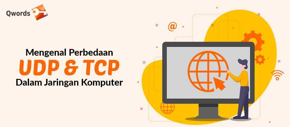 Mengenal Perbedaan UDP dan TCP Dalam Jaringan Komputer
