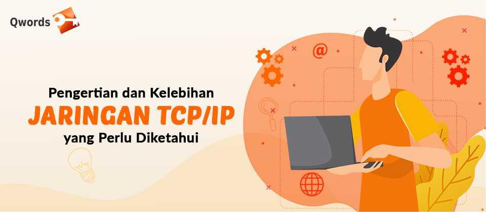 Pengertian dan Kelebihan Jaringan TCPorIP yang Perlu Diketahui