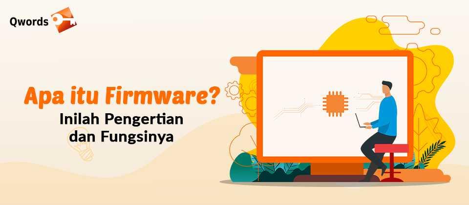 Apa itu Firmware Inilah Pengertian dan Fungsinya