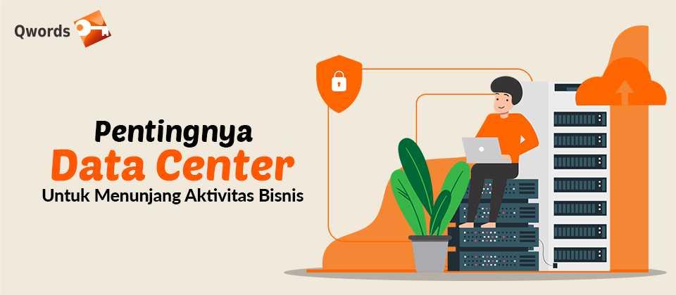 Pentingnya Data Center Untuk Menunjang Aktivitas Bisnis