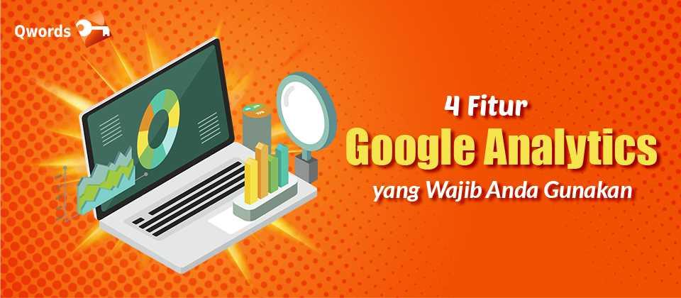 4 Fitur Google Analytics yang Wajib Anda Gunakan