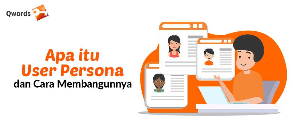 Apa itu User Persona dan Cara Membangunnya