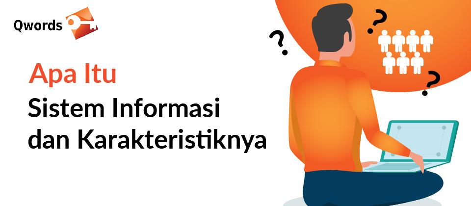 Memahami Apa Itu Sistem Informasi dan Karakteristiknya