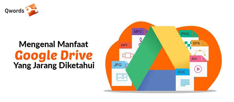 Mengenal Manfaat Google Drive Yang Jarang Diketahui