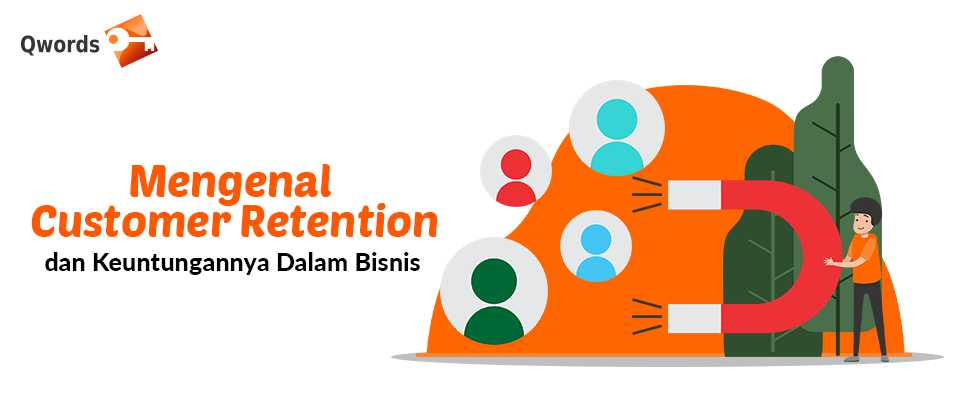 Mengenal Customer Retention dan Keuntungannya Dalam Bisnis