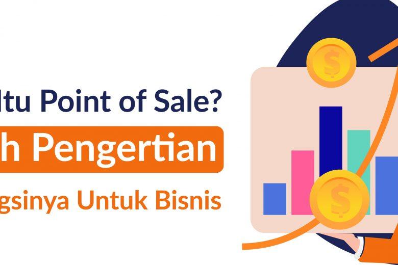 Apa Itu Point of Sale Inilah Pengertian & Fungsinya Untuk Bisnis